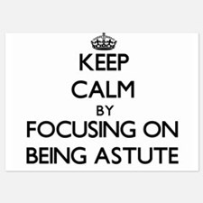 Keep Calm by focusing on Being Astute Invitations
