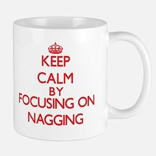 Keep Calm by focusing on Nagging Mugs