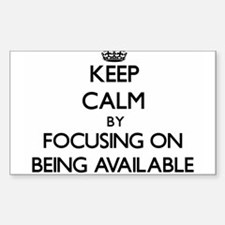 Keep Calm by focusing on Being Available Decal