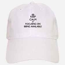 Keep Calm by focusing on Being Available Baseball Baseball Cap