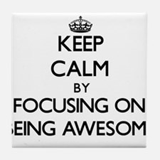 Keep Calm by focusing on Being Awesom Tile Coaster