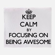 Keep Calm by focusing on Being Aweso Throw Blanket