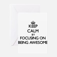 Keep Calm by focusing on Being Awes Greeting Cards