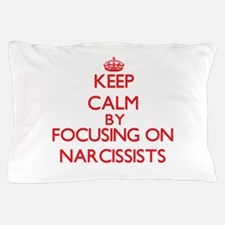 Keep Calm by focusing on Narcissists Pillow Case