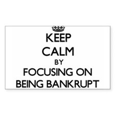 Keep Calm by focusing on Being Bankrupt Decal
