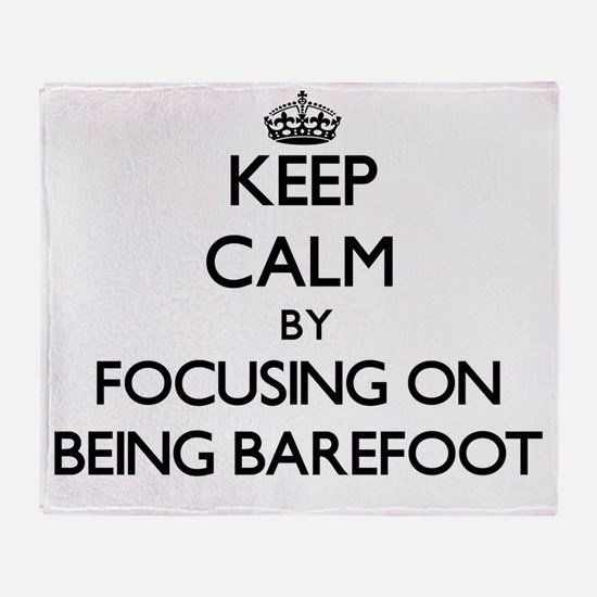 Keep Calm by focusing on Being Baref Throw Blanket