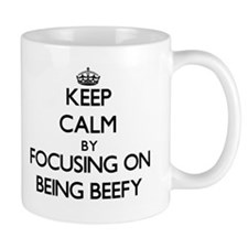 Keep Calm by focusing on Being Beefy Mugs