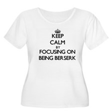Keep Calm by focusing on Being B Plus Size T-Shirt
