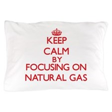 Keep Calm by focusing on Natural Gas Pillow Case