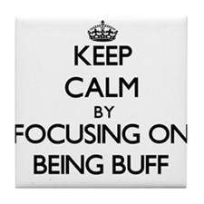 Keep Calm by focusing on Being Buff Tile Coaster