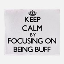 Keep Calm by focusing on Being Buff Throw Blanket