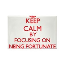 Keep Calm by focusing on Neing Fortunate Magnets