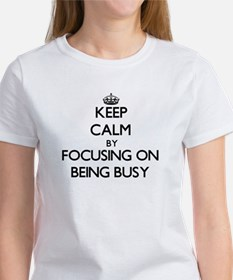 Keep Calm by focusing on Being Busy T-Shirt