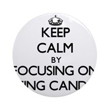 Keep Calm by focusing on Being Ca Ornament (Round)