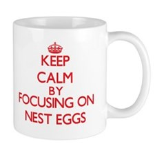 Keep Calm by focusing on Nest Eggs Mugs