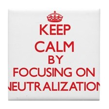 Keep Calm by focusing on Neutralizati Tile Coaster