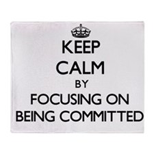 Keep Calm by focusing on Being Commi Throw Blanket