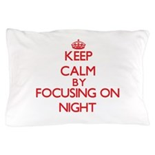 Keep Calm by focusing on Night Pillow Case