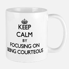Keep Calm by focusing on Being Courteous Mugs