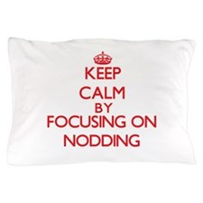 Keep Calm by focusing on Nodding Pillow Case