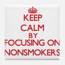 Keep Calm by focusing on Nonsmokers Tile Coaster