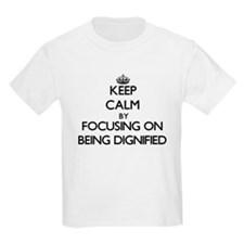 Keep Calm by focusing on Being Dignified T-Shirt