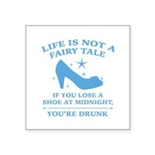 "Life Is Not A Fairy Tale Square Sticker 3"" x 3"""
