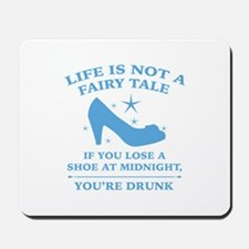 Life Is Not A Fairy Tale Mousepad