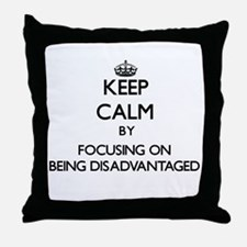 Keep Calm by focusing on Being Disadv Throw Pillow