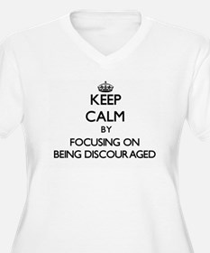 Keep Calm by focusing on Being D Plus Size T-Shirt