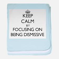 Keep Calm by focusing on Being Dismis baby blanket