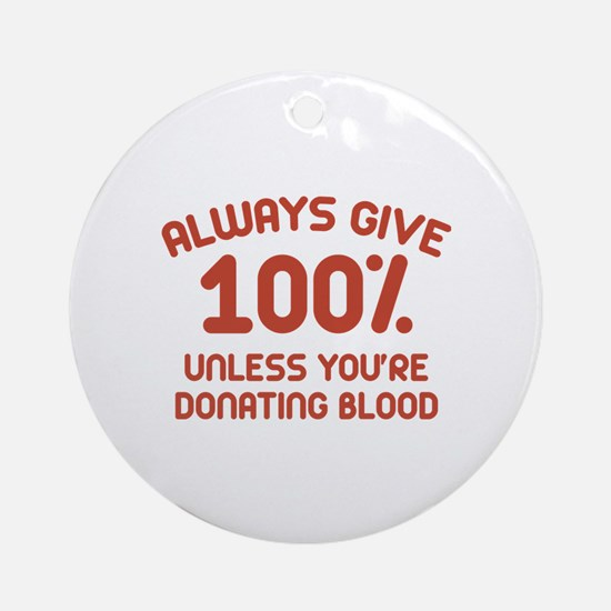 Always Give 100 Percent Ornament (Round)
