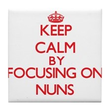 Keep Calm by focusing on Nuns Tile Coaster