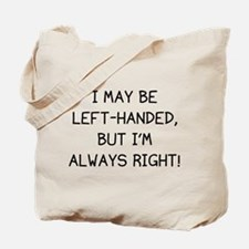 I May Be Left-Handed, But I'm Always Right! Tote B