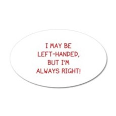 I May Be Left-Handed, But I'm Always Right! 22x14