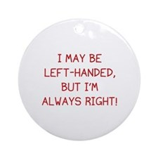 I May Be Left-Handed, But I'm Always Right! Orname