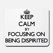 Keep Calm by focusing on Being Dispirite Mousepad