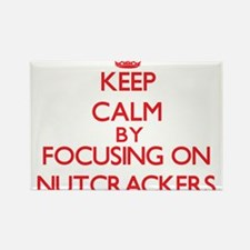 Keep Calm by focusing on Nutcrackers Magnets