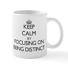 Keep Calm by focusing on Being Distinct Mugs