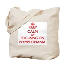 Keep Calm by focusing on Nymphomania Tote Bag