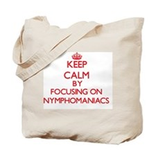 Keep Calm by focusing on Nymphomaniacs Tote Bag