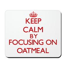 Keep Calm by focusing on Oatmeal Mousepad