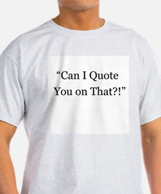 Can I Quote You on That T-Shirt
