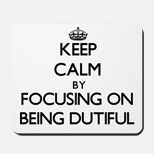 Keep Calm by focusing on Being Dutiful Mousepad