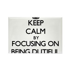 Keep Calm by focusing on Being Dutiful Magnets