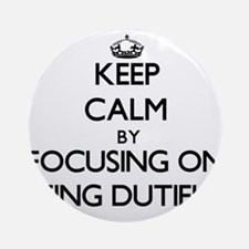 Keep Calm by focusing on Being Du Ornament (Round)