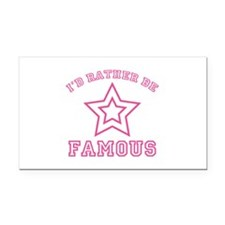 I'd Rather Be Famous Rectangle Car Magnet