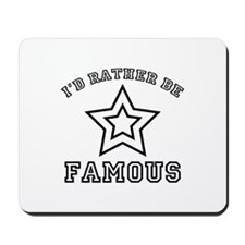 I'd Rather Be Famous Mousepad