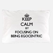 Keep Calm by focusing on BEING EGOCENT Pillow Case