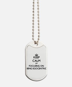Keep Calm by focusing on BEING EGOCENTRIC Dog Tags
